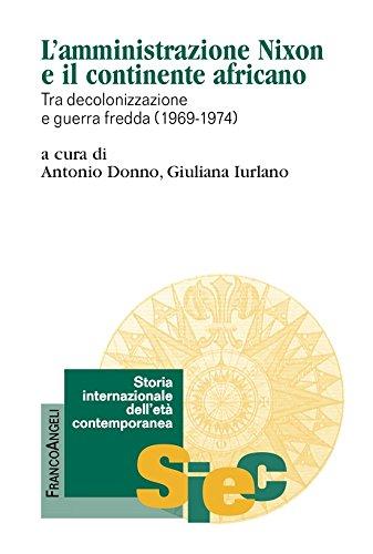 L'amministrazione Nixon e il continente africano. Tra decolonizzazione e guerra fredda (1969-1974): Tra decolonizzazione e guerra fredda (1969-1974)