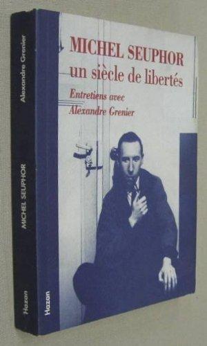 Michel Seuphor un siecle de liberts : entretiens avec Alexandre Grenier de Grenier Alexandre (1996) Broch