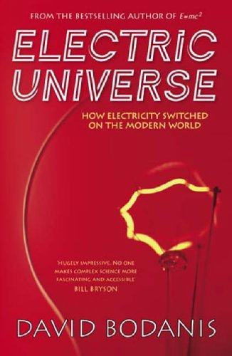 Electric Universe: How Electricity Switched on the Modern World by David Bodanis (2005-01-20)