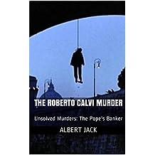 The Roberto Calvi Murder: Unsolved Murders: The Pope's Banker