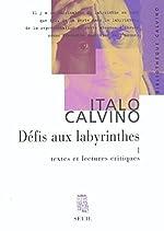 Défis aux labyrinthes, tome 1 - Textes et lectures critiques de Italo Calvino
