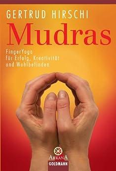 Mudras: FingerYoga für Erfolg, Kreativität und Wohlbefinden von [Hirschi, Gertrud]