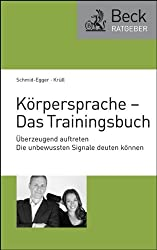 Körpersprache - Das Trainingsbuch: Überzeugend auftreten - Die unbewussten Signale deuten können (Beck-Ratgeber)