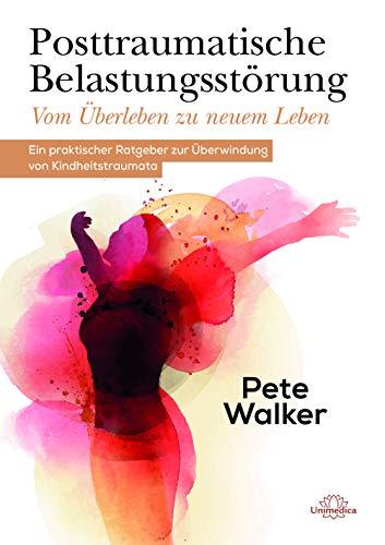 Posttraumatische Belastungsstörung - Vom Überleben zu neuem Leben: Ein praktischer Ratgeber zur Überwindung von Kindheitstraumata