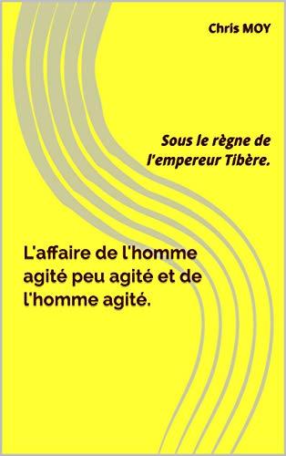 Couverture du livre L'affaire de l'homme agité peu agité et de l'homme agité.: Sous le règne de l'empereur Tibère. (Avec l'autorisation de Cécile t. 2)