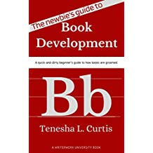 The Newbie's Guide to Book Development: A quick-and-dirty beginner's guide to how books are groomed. (Writerwerx University 0) (English Edition)