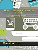 How To Sell Your Product On Amazon: A Step by Step Guide for Brand Owners and Product Inventors