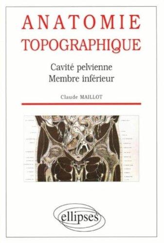 Anatomie topographique : Cavité pelvienne, membre inférieur