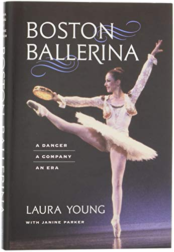 Boston Ballerina: A Dancer, a Company, an Era por Laura Young