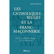 """Les catholiques belges et la franc-maçonnerie: De la """"rigidité Ratzinger"""" à la transgression ? (AVANT-PROPOS)"""