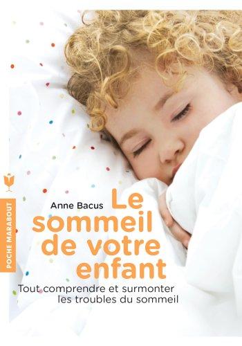 Le sommeil de votre enfant: Tout comprendre et surmonter les troubles du sommeil