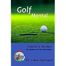Golf Mental - Denken & Handeln: Mit Intuition und Flow Golf spielen