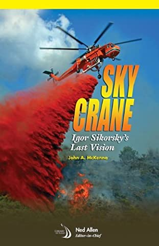 Skycrane: Igor Sikorsky's Last Vision