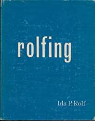 Rolfing: The Integration of Human Structures