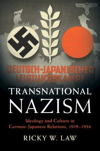 Transnational Nazism: Ideology and Culture in German-Japanese Relations, 1919-1936 (Publications of the German Historical Institute)