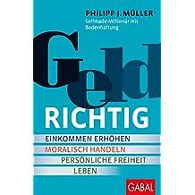GELDRICHTIG: Einkommen erhöhen, moralisch handeln, persönliche Freiheit leben. Von einem Selfmade-Millionär mit Bodenhaftung (Dein Erfolg) (German Edition)