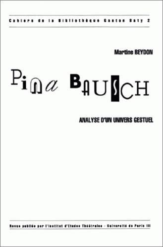 Pina Bausch :  Analyse d'un univers gestuel par Maritne Beydon