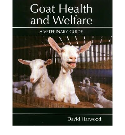 By David Harwood Goat Health and Welfare: A Veterinary Guide