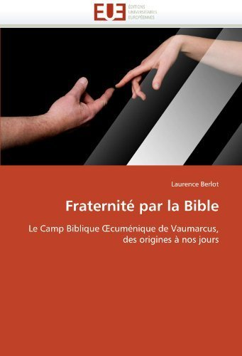 Fraternit?par la Bible: Le Camp Biblique ?cuménique de Vaumarcus, des origines ?nos jours (French Edition) by Berlot, Laurence (2010) Paperback