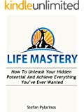 Life Mastery: How To Unleash Your Hidden Potential And Achieve Everything You've Ever Wanted (Success, Goal Setting, Achievement, Motivation) (English Edition)