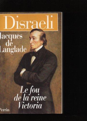 Disraeli, le fou de la reine Victoria par Jacques de Langlade