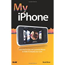 My iPhone: Learn How to Use and Customize Your IPhone to Make It Uniquely Your Own (My...series)