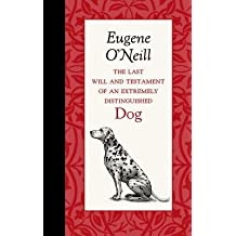 [(The Last Will and Testament of an Extremely Distinguished Dog)] [Author: Eugene O'Neill] published on (October, 2014)