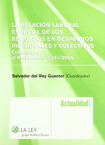 La relación laboral especial de los abogados en despachos individuales y colectivos: comentario al RD 1331/2006 por Salvador del Rey Guanter