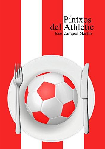 Pintxos del Athletic: Conoce los Pintxos de los Mejores Futbolistas de la Historia del Athletic de Bilbao (1.898-Hoy) por José Antonio Campos Martín