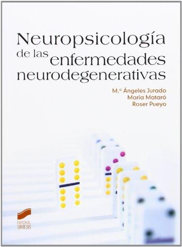 Neuropsicología de las enfermedades neurodegenerativas (Psicologia (sintesis)) por María Ángeles Jurado Luque