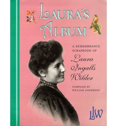 [Laura's Album: Remembrance Scrapbook of Laura Ingalls Wilder] (By: William Anderson) [published: April, 2003]