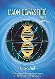 L'ADN démystifié - Guide pratique de reprogrammation des treize hélices au point zéro