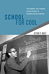 School for Cool: The Academic Jazz Program and the Paradox of Institutionalized Creativity