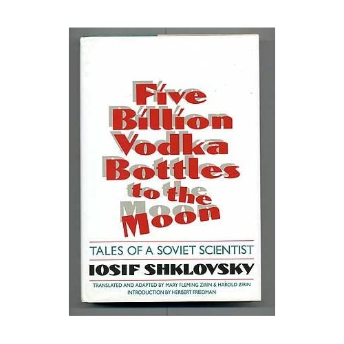 Five Billion Vodka Bottles to the Moon: Tales of a Soviet Scientist by Iosif Shkolovsky (1991-07-01)