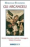 Gli arcangeli. Michele il Guerriero, Gabriele il Messaggero, Raffaele il Guaritore