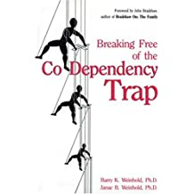 Breaking Free of the Co-Dependency Trap by Barry K. Weinhold Ph.D. (2006-07-25)