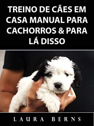 Treino de Cães em Casa Manual para Cachorros & Para Lá Disso (Portuguese Edition)