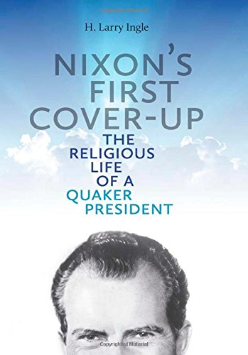 Nixon's First Cover-Up: The Religious Life of a Quaker President