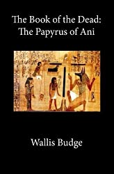 The Book of the Dead: The Papyrus of Ani by Wallis Budge (2016-06-01)