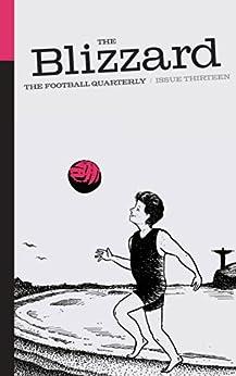 The Blizzard - The Football Quarterly: Issue Thirteen (English Edition) par [Wilson, Jonathan, Hesse, Uli, Smyth, Rob, Cox, Michael, Fryer, Rupert, Macintosh, Iain, Murray, Scott, Corbett, James]