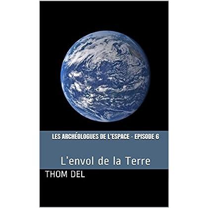 Les archéologues de l'Espace - Episode 6: L'envol de la Terre