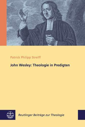 John Wesley: Theologie in Predigten (Reutlinger Beiträge zur Theologie (RBT))