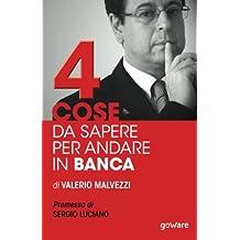 Quattro cose da sapere per andare in banca: Tecniche per ottenere finanziamenti e accedere al mercato del credito, per le piccole e medie imprese ... Sergio Luciano (Economia e finanza - goWare)