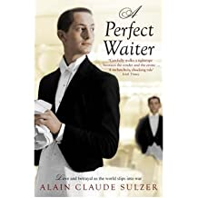 [(A Perfect Waiter)] [ By (author) Alain Claude Sulzer, Translated by John Brownjohn ] [January, 2009]