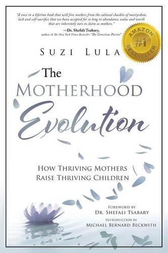 The Motherhood Evolution: How Thriving Mothers Raise Thriving Children por Suzi Lula