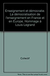 Enseignement et démocratie. La démocratisation de l'enseignement en France et en Europe, Hommage à Louis Legrand