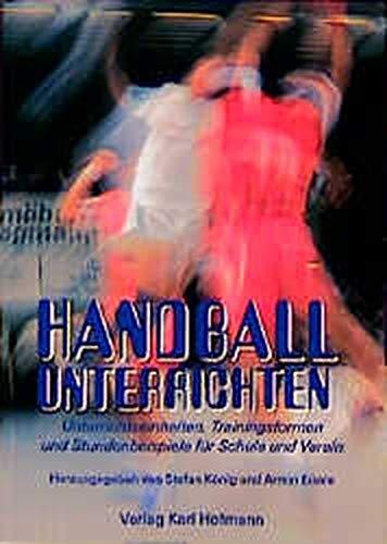 Handball unterrichten: Unterrichtseinheiten, Trainingsformen und Stundenbeispiele für Schulen und Verein