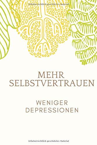 Mehr Selbstvertrauen weniger Depressionen: Täglich geführtes Tagebuch zur Gewinnung von mehr Selbstvertrauen mit motivierenden Fragen. Hilfe zur Selbsthilfe gegen Depressionen Bur-Out und Stress