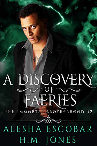 A Discovery of Faeries (The Immortal Brotherhood Book 2) by Alesha Escobar, H.M. Jones