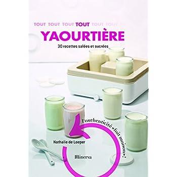 Tout yaourtière : 30 recettes sucrées et salées